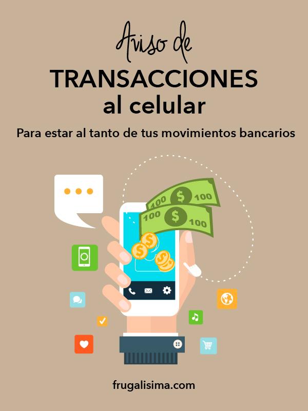 Aviso de transacciones al celular: Para estar al tanto de tus movimientos bancarios