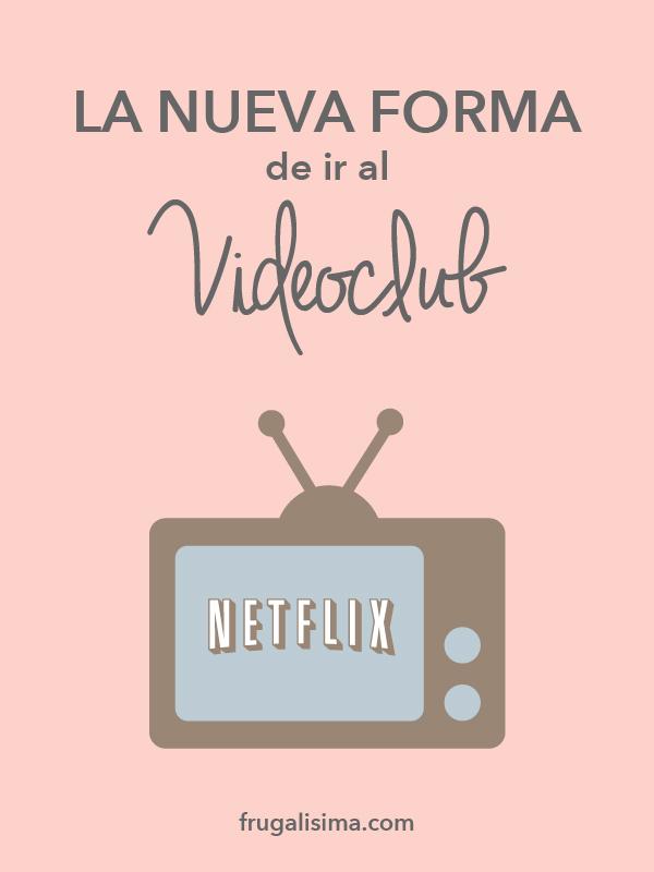Netflix: La nueva forma de ir al Videoclub