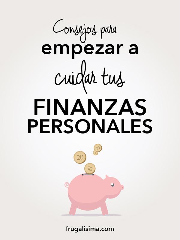 Consejos para empezar a cuidar tus finanzas personales