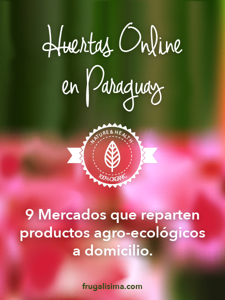 Huertas Online en Paraguay: 9 Mercados que reparten productos agro-ecológicos a domicilio
