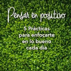 Pensar en positivo: 5 Prácticas para enfocarte en lo bueno cada día
