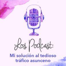 Los Podcast: Mi solución al tedioso tráfico asunceno