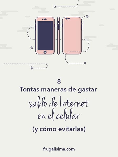 8 Tontas maneras de gastar saldo de Internet en el celular (y cómo evitarlas)