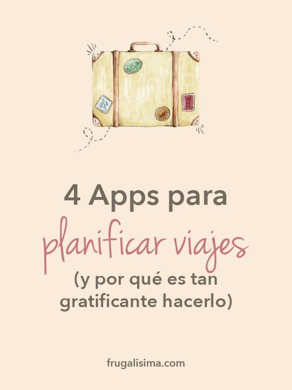 4 Apps para planificar viajes y por qué es tan gratificante hacerlo | Frugalisima