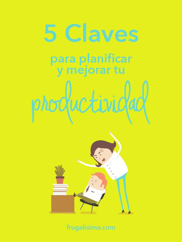 5 Claves para planificar y mejorartuproductividad | Frugalisima