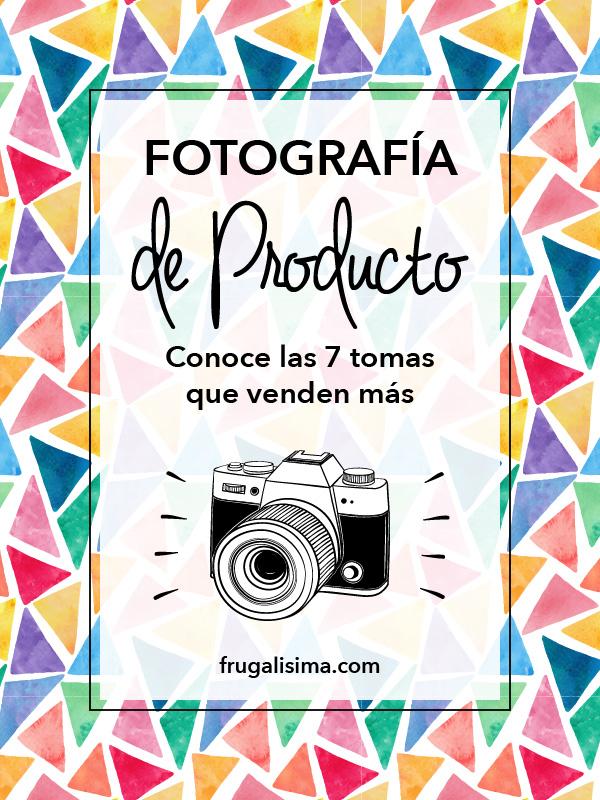 Fotografía de Producto: Conoce las 7 tomas que venden más | Frugalisima