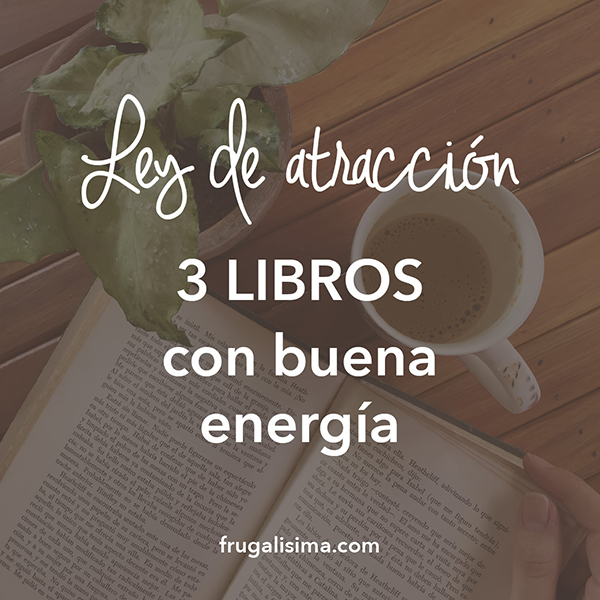 Ley de atracción: 3 Libros con buena energía | Frugalisima