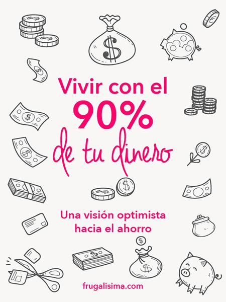 Vivir con el 90% de tu dinero: Una visión optimista hacia el ahorro | Frugalilsima