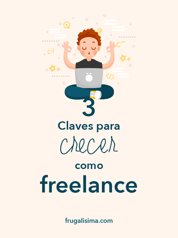 3 Claves para crecer como freelance | Frugalisima