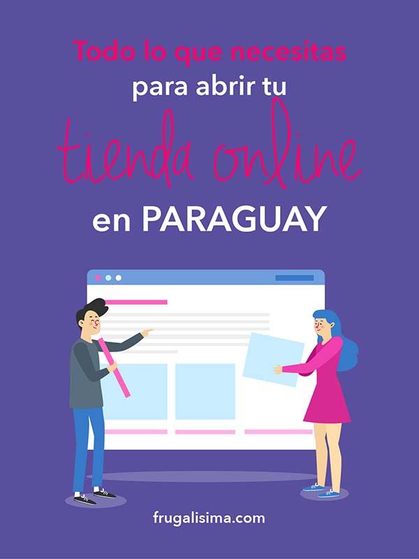 Todo lo que necesitas para abrir tu tienda online en Paraguay | Frugalisima